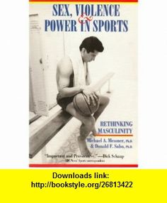 Sex, Violence  Power in Sports Rethinking Masculinity (9780895946881) Michael A. Messner, Donald F. Sabo , ISBN-10: 0895946882  , ISBN-13: 978-0895946881 ,  , tutorials , pdf , ebook , torrent , downloads , rapidshare , filesonic , hotfile , megaupload , fileserve
