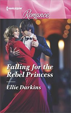 Falling for the Rebel Princess by Ellie Darkins