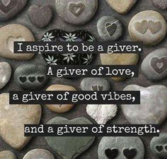 I aspire to be a giver. A giver of love, a giver of good vibes, and a giver of strength. More amazing inspiration on Joy of Mom! Great Quotes, Quotes To Live By, Me Quotes, Motivational Quotes, Inspirational Quotes, Random Quotes, Quotable Quotes, Uplifting Quotes, Meaningful Quotes