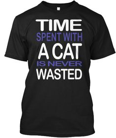 Limited Edition : Time Spent with a CAT | Teespring