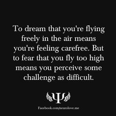 To dream that you're flying freely in the air means you're feeling carefree. But to fear that you fly too high means you perceive some challenge as difficult. What Do Your Dreams Say About You?
