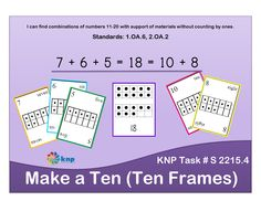 """Make a Ten (Ten Frames)"" - Find combinations of numbers 11-20 with support of materials without counting by ones. Supports learning Common Core Standards: 1.OA.6, 2.OA.2 [KNP Task # S 2215.4]"