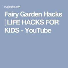 Fairy Garden Hacks | LIFE HACKS FOR KIDS - YouTube