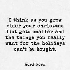 I think as you grow older your Christmas list gets smaller and the things you really want for the holidays can't be bought. Cute Christmas Quotes, Grown Up Christmas List, Christmas Time Is Here, Old Christmas, Christmas Holidays, Lyric Quotes, True Quotes, Great Quotes, Quotes To Live By
