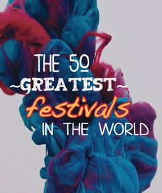 "The 50 Greatest Festivals in the World! seriously. i want to live in Spain...it seems like they have like 87 ""let's throw random fruits at people for fun"" festivals."
