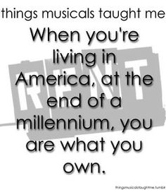 When You're Living In America, At The End Of A Millennium, you are what you own.