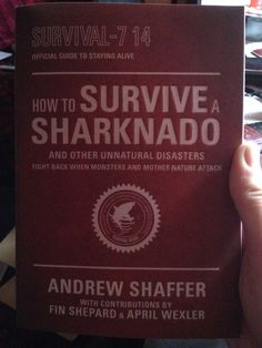 How To Survive a Sharknado and Other Unnatural Disasters. This book came with October's Lootcrate. It might come in handy one day.