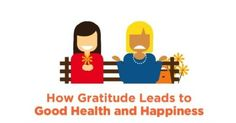 How Gratitude Leads to Good Health and HappinessThis...