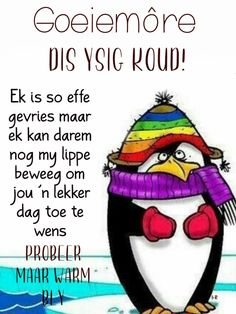 Cold Weather Quotes, Lekker Dag, Afrikaanse Quotes, Goeie Nag, Goeie More, Special Quotes, Good Morning Quotes, Messages, Motivation