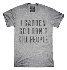 I Garden So I Don't Kill People T-Shirts, Hoodies, Tank Tops