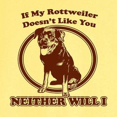 If My Rottweiler Doesn't Like You... Funny Novelty by RogueAttire, $18.99