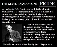 The gateway to sin: the problem is not that we don't recognize evil, but that we excuse it. deadly sin: Pride, from The Complete Thinker: The Marvelous Mind of G. Chesterton, by Dale Ahlquist Catholic Quotes, Religious Quotes, Catholic Beliefs, Catholic Churches, Catholic Prayers, Gk Chesterton, Best Quotes, Life Quotes, Philosophy Quotes