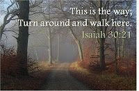 """Listen to the Holy Spirit's warning! """"If you leave God's paths and go astray (to the right or to the left), you will hear a Voice behind you say, `No, this is the way; walk here.""""  Isaiah 30:20-21."""