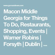 Macon Middle Georgia for Things To Do, Restaurants, Shopping, Events   Warner Robins   Forsyth   Dublin   Milledgeville