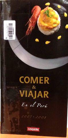Título: Comer y viajar en el Perú, 2007-2008 / Ubicación: FCCTP – Gastronomía – Tercer piso / Código: G/PE/ 647.95 C 2007-08