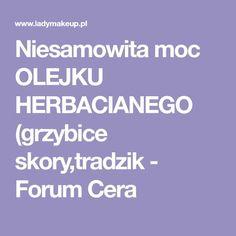 Niesamowita moc OLEJKU HERBACIANEGO (grzybice skory,tradzik - Forum Cera Slow Food, Health Fitness, Workout, Illustration, Allergies, Wax, Health, Work Out, Illustrations
