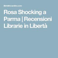 Rosa Shocking a Parma | Recensioni Librarie in Libertà