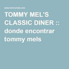 TOMMY MEL'S CLASSIC DINER :: donde encontrar tommy mels