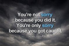 Sad Love Quotes : QUOTATION – Image : Quotes Of the day – Life Quote You're not sorry because you did it. You're only sorry because you got caught. Sharing is Caring Sorry Quotes, Love Hurts Quotes, Hurt Quotes, Time Quotes, Love Quotes For Him, Quote Of The Day, Famous Quotes, Picture Quotes, Relationship Quotes