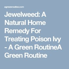 Jewelweed: A Natural Home Remedy For Treating Poison Ivy - A Green RoutineA Green Routine