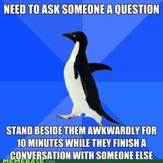 "IM SO GLAD IM NOT THE ONLY ONE. <-- ME TOO, I DO THIS ALL THE TIME. AND THEN I START TALKING AND THEY START TALKING TO THE OTHER PERSON AGAIN AND IT'S JUST LIKE ""Um-"" ""Oh yeah, and there was this time when..."" ""..."" *goes back to waiting*"