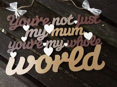 YOU'RE NOT Just my mum, you're my whole world - hand-painted wooden wall-hanging. by KatijanesCreations on Etsy Birch Ply, Hand Painted Signs, Wooden Walls, Handmade Wooden, Manners, Just Me, Custom Paint, Mother Day Gifts, Colours