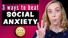 3 Ways to Beat Social Anxiety!