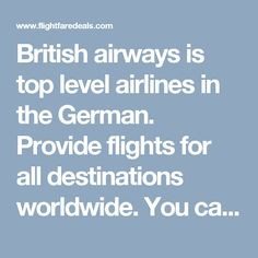Flightfaredeals offers cheap flights on domestic and international routes. Book cheapest British Airways Flights and save more on Airlines Reservation. Cheapest Airlines, Cheapest Airline Tickets, Flight Fare, Airfare Deals, British Airways, Business Class, Cheap Flights, Round Trip, Destinations