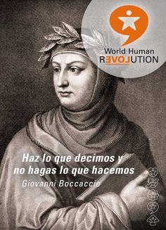 Do as we say, and not as we do  Giovanni Boccaccio    www.facebook.com/worldhumanrevolution