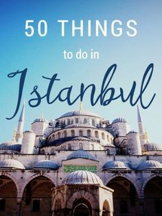 50 things to do in Istanbul Turkey
