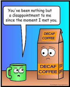 2 Thumbs down for Decaf! I laughed out loud when I saw this.