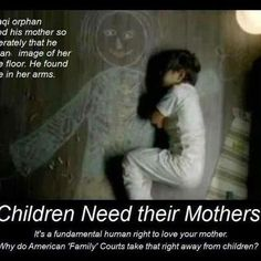 Children need their mothers. Family Court. Family Court Abuse. Maternal Deprivation. Child Trauma. Noncustodial Mother. Battered Women and Custody. Family Court Crisis.