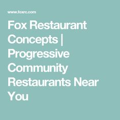 Fox Restaurant Concepts   Progressive Community Restaurants Near You