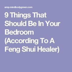 9 Things That Should Be In Your Bedroom (According To A Feng Shui Healer) - Bedroom Design Ideas