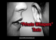 "With the Holidays coming up and many people spending time with extended family, you may not get much alone time with your partner and this is a great time to look again at what I call ""Private Whispers"" texts.    ""Private Whispers"" are texts you use when you and your man or woman are in the same place, but can't talk or flirt openly."