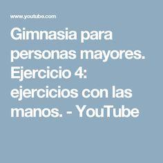 Gimnasia para personas mayores. Ejercicio 4: ejercicios con las manos. - YouTube