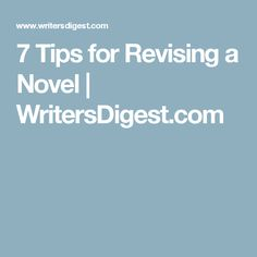 7 Tips for Revising a Novel | WritersDigest.com
