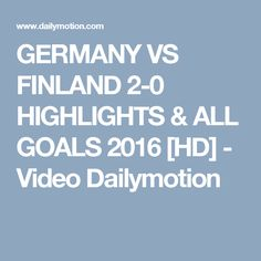 GERMANY VS FINLAND 2-0 HIGHLIGHTS & ALL GOALS 2016 [HD] - Video Dailymotion Germany Vs, Latest Football News, Soccer News, Hd Video, Finland, Highlights, Action, Goals, Breaking Football News