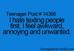 This may be a teenager post, but @ almost 27 this is how I feel about texting, calling, Facebook messaging, friend requesting...basically any form of social interaction. #introvert