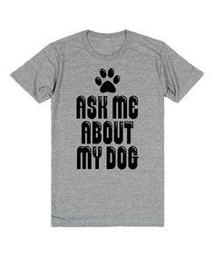 Look at this #zulilyfind! Heather Gray 'Ask Me About My Dog' Crewneck Tee #zulilyfinds