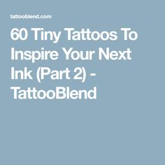 60 Tiny Tattoos To Inspire Your Next Ink (Part 2) - TattooBlend