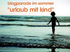 Blogparade / Euer Urlaub mit Kind