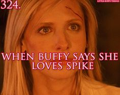 When Buffy says she loves Spike.