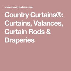 Country Curtains®: Curtains, Valances, Curtain Rods & Draperies
