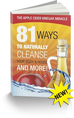 The Apple Cider Vinegar Miracle—81 Ways to Naturally Cleanse Your Body & House and More!