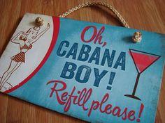 OH CABANA BOY REFILL PLEASE Retro Style Beach Pool Cocktail Sign Bar Pub Decor #Retro.  Too cute!