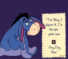 Eeyore good news. Eeyore Quotes, Winnie The Pooh Quotes, Winnie The Pooh Friends, Wolf Quotes, Pooh Bear, Tigger, Funny Quotes, Life Quotes, Friend Quotes