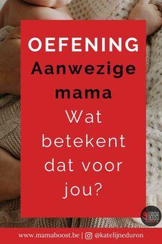 Aanwezige mama zijn mamacoach oefening Blog, Blogging