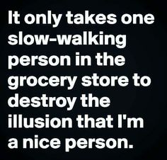 Yes, always in a hurry.