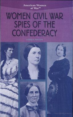 Women #CivilWar #Spies of the #Confederacy - Larissa Phillips